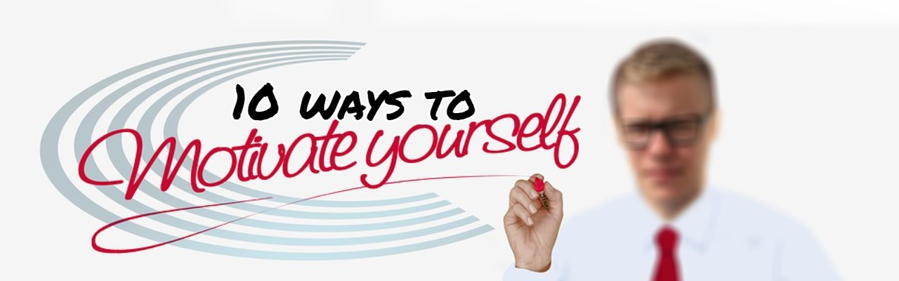 10 Ways to motivate yourself