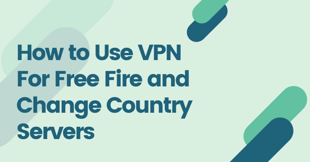 How to use VPN for free fire - Empirits