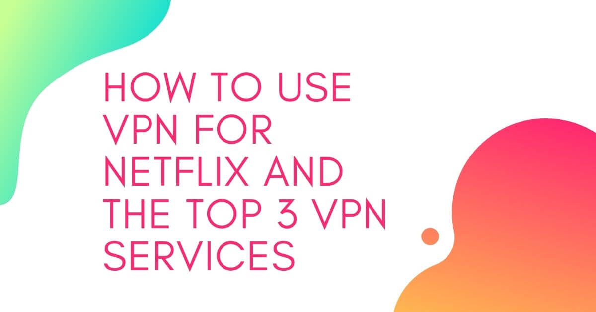 How to Use VPN For Netflix And the Top 3 VPN Services - Empirits