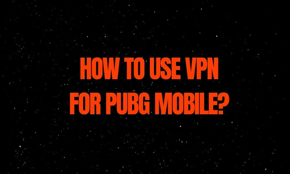 How to use VPN for PUBG Mobile - Empirits
