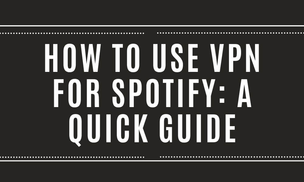How to use VPN for Spotify A Quick Guide - Empirits