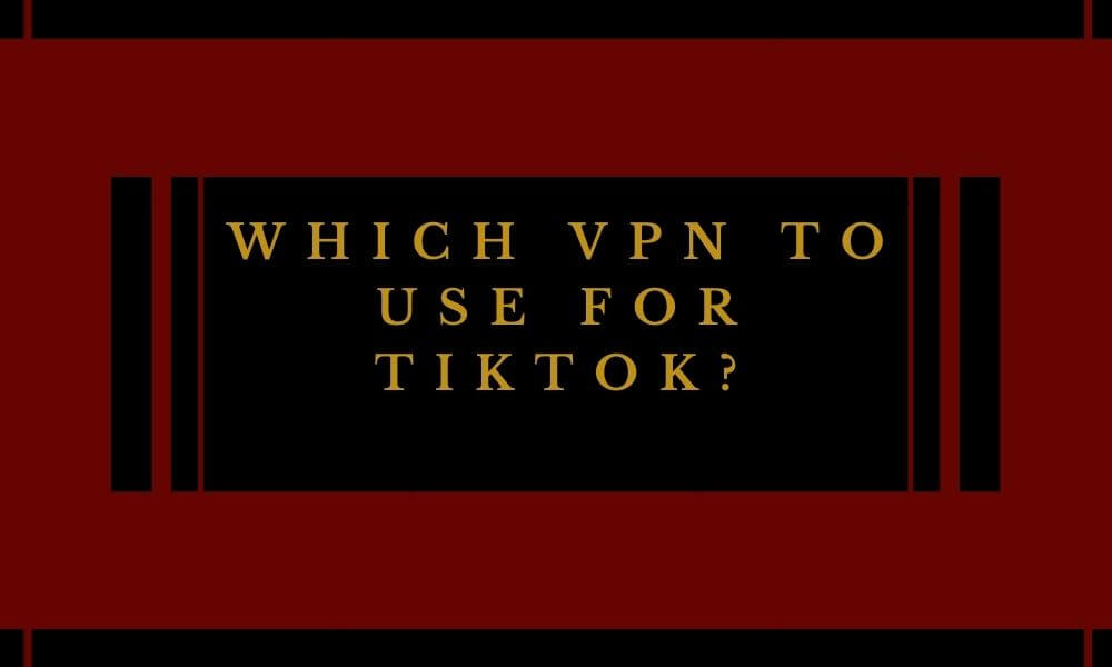 Which VPN to use for TikTok - Empirits
