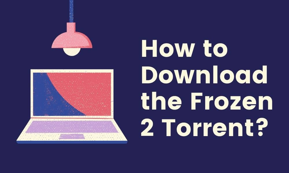 How to Download the Frozen 2 Torrent - Empirits