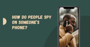 How do people spy on someone's phone - Empirits