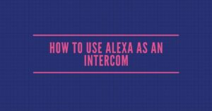 How to use Alexa as an intercom - Empirits