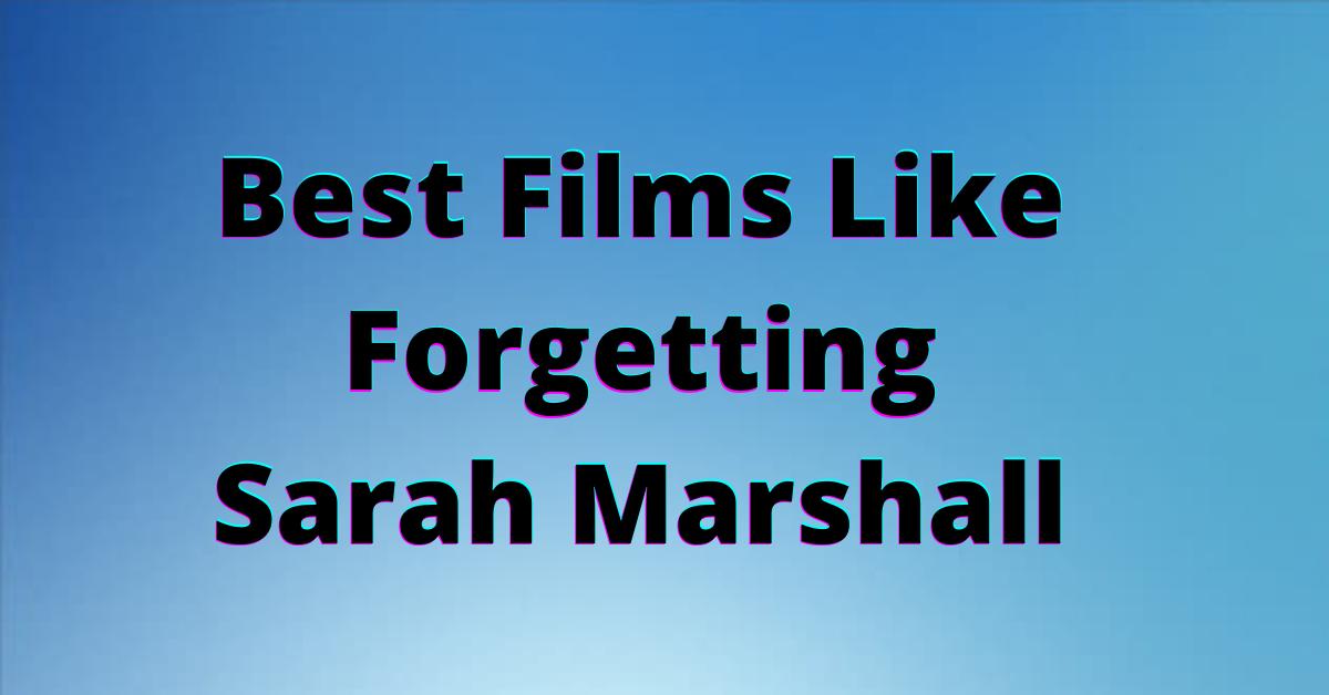 Best Films Like Forgetting Sarah Marshall